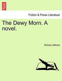 The Dewy Morn. a Novel. by Richard Jefferies