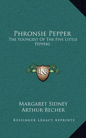 Phronsie Pepper: The Youngest of the Five Little Peppers by Margaret Sidney