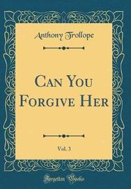 Can You Forgive Her, Vol. 3 (Classic Reprint) by Anthony Trollope image