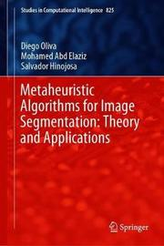 Metaheuristic Algorithms for Image Segmentation: Theory and Applications by Diego Oliva
