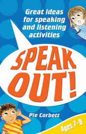 Speak Out! Ages 7-9: Great Ideas for Speaking and Listening Activities: Ages 7-9 by Pie Corbett image