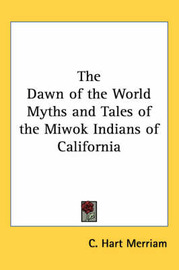 The Dawn of the World Myths and Tales of the Miwok Indians of California image