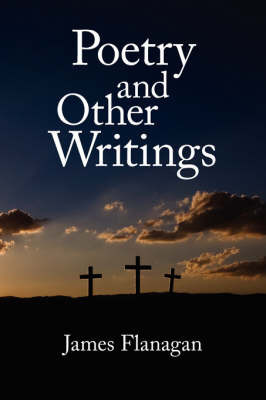 Poetry and Other Writings by James Flanagan