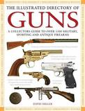 The Illustrated Directory of Guns by Dr David Miller