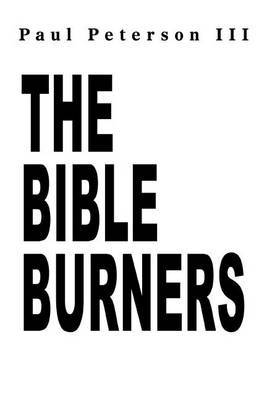 The Bible Burners by Paul Peterson III image