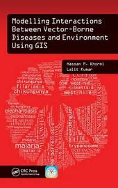 Modelling Interactions Between Vector-Borne Diseases and Environment Using GIS by Hassan M. Khormi