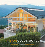 Prefabulous World: Energy-Efficient and Sustainable Homes Around by Sheri Koones