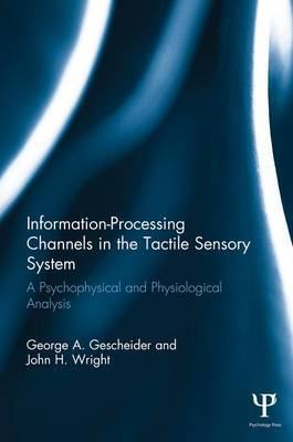 Information-Processing Channels in the Tactile Sensory System by George A. Gescheider
