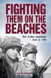 Fighting Them on the Beaches: the D-Day Landings by Nigel Cawthorne