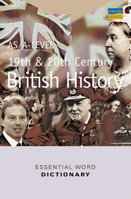 AS/A-level 19th and 20th Century British History Essential Word Dictionary by Graham Goodlad