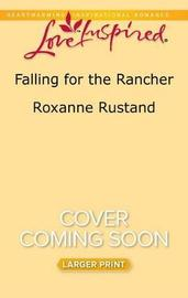 Falling for the Rancher by Roxanne Rustand image
