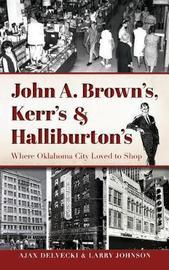 John A. Brown's, Kerr's & Halliburton's by Ajax Delvecki