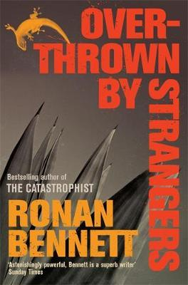 Overthrown by Strangers by Ronan Bennett