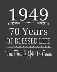 1949 70 Years Of Blessed Life The Best Is Yet To Come by Ir Publishing