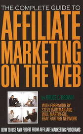 Complete Guide to Affiliate Marketing on the Web by Bruce C Brown
