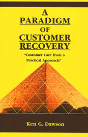 """A Paradigm of Customer Recovery: """"Customer Care from a Practical Approach"""" by Ken G. Dawson"""