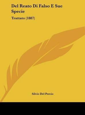 del Reato Di Falso E Sue Specie: Trattato (1887) by Silvio Del Percio image
