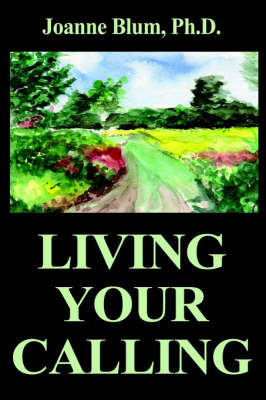 Living Your Calling by Joanne Blum, PH.D.