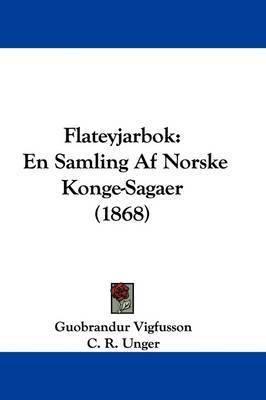 Flateyjarbok: En Samling Af Norske Konge-Sagaer (1868) by C R Unger