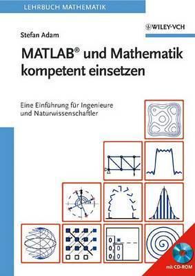 MATLAB Und Mathematik Kompetent Einsetzen: Eine Einfuhrung Fur Ingenieure Und Naturwissenschaftler by Stefan Rudolf Alfred Adam