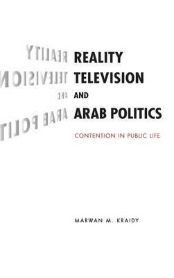 Reality Television and Arab Politics by Marwan M. Kraidy