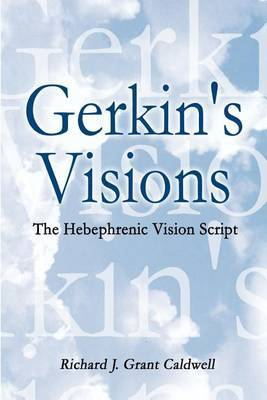 Gerkin's Visions: the Hebephrenic Vision Script by Richard J. Grant Caldwell