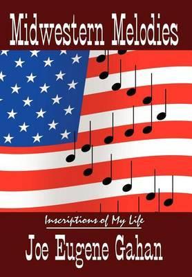 Midwestern Melodies by Joe Eugene Gahan