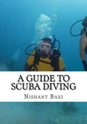 A Guide to Scuba Diving by MR Nishant K Baxi
