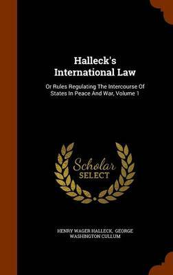 Halleck's International Law by Henry Wager Halleck