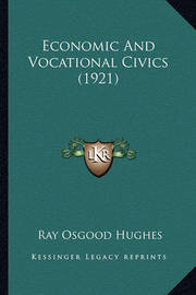 Economic and Vocational Civics (1921) by Ray Osgood Hughes