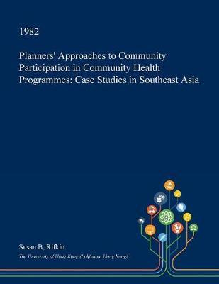 Planners' Approaches to Community Participation in Community Health Programmes by Susan B. Rifkin