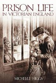 Prison Life in Victorian England by Michelle Higgs image