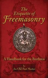 The Etiquette of Freemasonry by An Old Past Master