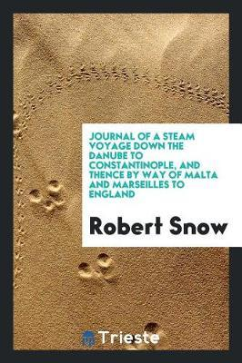 Journal of a Steam Voyage Down the Danube to Constantinople, and Thence by Way of Malta and Marseilles to England by Robert Snow image