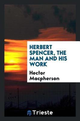 Herbert Spencer, the Man and His Work by Hector MacPherson image