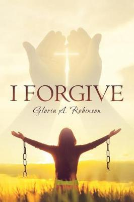 I Forgive by Gloria Robinson