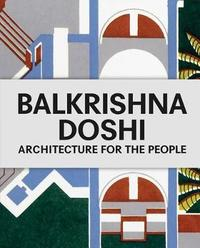 Balkrishna Doshi: Architecture for the People by Balkrishna Doshi