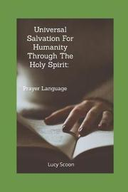 Universal Salvation For Humanity Through The Holy Spirit by Lucy Scoon