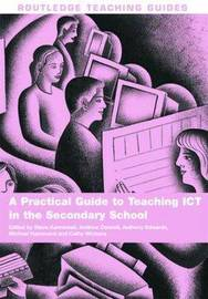 A Practical Guide to Teaching ICT in the Secondary School by Steve Kennewell image