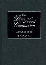 The Dime Novel Companion by J.Randolph Cox