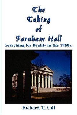 The Taking of Farnham Hall: Searching for Reality in the 1960s. by Richard T. Gill