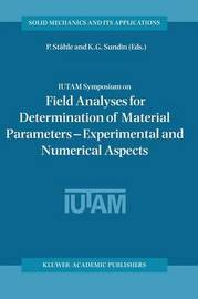 IUTAM Symposium on Field Analyses for Determination of Material Parameters - Experimental and Numerical Aspects