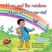 Hugo and the Rainbow - Hugo Et L'Arc-En-Ciel (Bilingual Book English-French) by Lola Lopez Martin