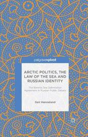 Arctic Politics, the Law of the Sea and Russian Identity by Geir Honneland