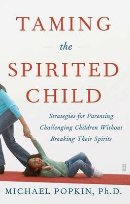 Taming the Spirited Child: Strategies for Parenting Challenging Children Without Breaking Their Spirits by Michael Popkin image