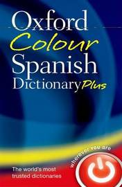 Oxford Colour Spanish Dictionary Plus by Oxford Dictionaries