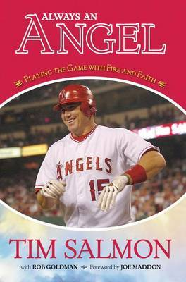 Always an Angel: Playing the Game with Fire and Faith by Tim Salmon