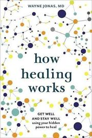 How Healing Works by Wayne Jonas image