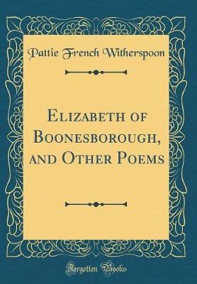 Elizabeth of Boonesborough, and Other Poems (Classic Reprint) by Pattie French Witherspoon