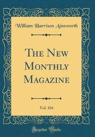 The New Monthly Magazine, Vol. 104 (Classic Reprint) by William , Harrison Ainsworth image
